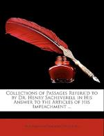 Collections of Passages Referr'd to by Dr. Henry Sacheverell in His Answer to the Articles of His Impeachment ... af Miscellaneous Pamphlet Collection