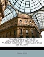 Quaestiones Metricae de Synaloephae Qua Terentius in Versibus Iambicis Et Trochaicis Usus Est Ratione af Clemens Mller, Clemens Moller