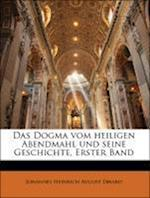 Das Dogma Vom Heiligen Abendmahl Und Seine Geschichte, Erster Band af Johannes Heinrich August Ebrard