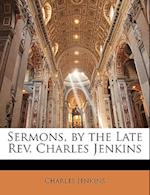 Sermons, by the Late REV. Charles Jenkins af Charles Jenkins