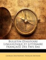 Bulletin D'Histoire Linguistique Et Littraire Franaise Des Pays-Bas af Franois Bethune, Georges Doutrepont