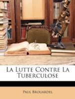 La Lutte Contre La Tuberculose af Paul Brouardel