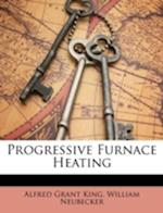 Progressive Furnace Heating af Alfred Grant King, William Neubecker