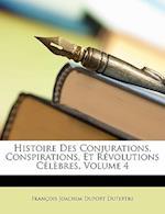 Histoire Des Conjurations, Conspirations, Et Revolutions Celebres, Volume 4 af Franois Joachim Duport Dutertre, Francois Joachim Duport Dutertre