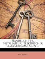 Handbuch Fur Installateure Elektrischer Starkstromanlagen ... af Max Jehnke
