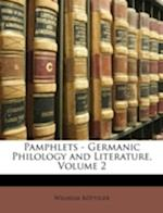 Pamphlets - Germanic Philology and Literature, Volume 2 af Wilhelm Rttiger, Wilhelm Rottiger