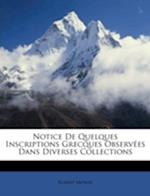 Notice de Quelques Inscriptions Grecques Observees Dans Diverses Collections af Robert Mowat