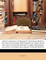 Anicii Manlii Torquati Severini Boetii de Institutione Arithmetica Libri Duo af Boethius Boethius