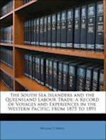 The South Sea Islanders and the Queensland Labour Trade af William T. Wawn