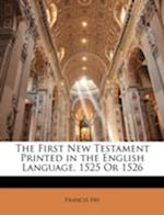 The First New Testament Printed in the English Language, 1525 or 1526 af Francis Fry