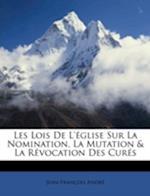 Les Lois de L'Eglise Sur La Nomination, La Mutation & La Revocation Des Cures af Jean-Francois Andre, Jean Franois Andr