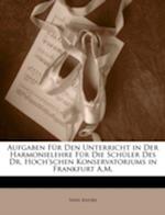 Aufgaben Fur Den Unterricht in Der Harmonielehre Fur Die Schuler Des Dr. Hoch'schen Konservatoriums in Frankfurt A.M. af Iwan Knorr