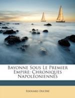 Bayonne Sous Le Premier Empire af Edouard Ducere, Edouard Ducr
