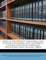 Iowa at the World's Industrial and Cotton Centennial and the North, Central and South American Expositions, New Orleans, 1884-6 af Herbert S. Fairall