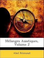 Melanges Asiatiques, Volume 2 af Abel Remusat, Abel Rmusat