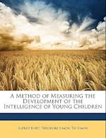 A Method of Measuring the Development of the Intelligence of Young Children af Thodore Simon, Alfred Binet, Th Simon