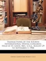 Transactions of the Fourth International Dental Congress af Edward Cameron Kirk, Wilbur F. Litch