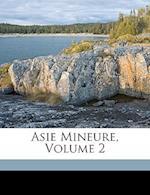 Asie Mineure, Volume 2 af C. Texier, Philippe Le Bas, Paul Chron