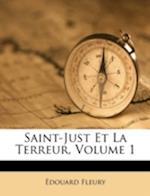 Saint-Just Et La Terreur, Volume 1 af Edouard Fleury, Douard Fleury