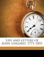 Life and Letters of John Lingard, 1771-1851 af Martin Haile, Edwin Bonney