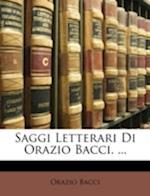 Saggi Letterari Di Orazio Bacci. ... af Orazio Bacci