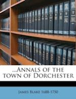 ...Annals of the Town of Dorchester Volume 1 af James Blake