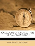 Catalogue of a Collection of American Birds af Philip Lutley Sclater