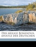 Der Heilige Bonifatius, Apostle Der Deutschen af Bernhard Kuhlmann