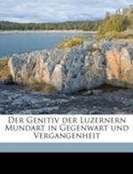 Der Genitiv Der Luzernern Mundart in Gegenwart Und Vergangenheit af Renward Brandstetter