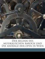 Der Beginn Des Musikalischen Barock Und Die Anfange Der Oper in Wien af Egon Wellesz