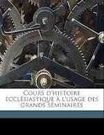 Cours D'Histoire Ecclesiastique A L'Usage Des Grands Seminaires Volume 1 af Jean-Joseph Rivaux