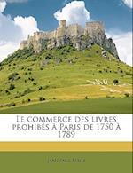 Le Commerce Des Livres Prohibes a Paris de 1750 a 1789 af Jean Paul Belin