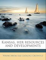 Kansas, Her Resources and Developments af Wayne Griswold