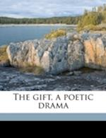 The Gift, a Poetic Drama af Margaret Douglas Rogers