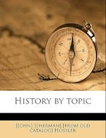 History by Topic af John Sherman Hossler
