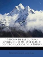 Historia de Las Guerras Civiles del Peru (1544-1548) y de Otros Sucesos de La Indias Volume 4 af Pedro Gutierrez De Santa Clara
