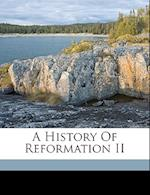 A History of Reformation II af Thomas M. Lindsay