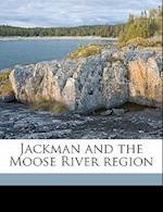 Jackman and the Moose River Region af John Francis Sprague