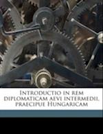 Introductio in Rem Diplomaticam Aevi Intermedii, Praecipue Hungaricam af Martin Von Schwartner
