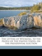 The Letters of Wyoming, to the People of the United States, on the Presidential Election af Pseud Wyoming