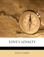Love's Loyalty Volume 2 af Cecil Clarke