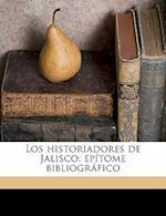 Los Historiadores de Jalisco; Epitome Bibliografico af Juan B. Iguniz, Juan B. Iguiniz
