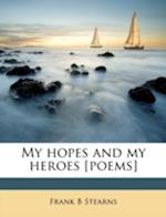 My Hopes and My Heroes [Poems] af Frank B. Stearns