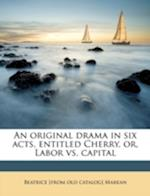 An Original Drama in Six Acts, Entitled Cherry, Or, Labor vs. Capital af Beatrice Marean