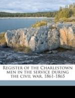 Register of the Charlestown Men in the Service During the Civil War, 1861-1865 Volume 1 af James Edward Stone
