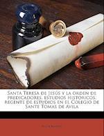 Santa Teresa de Jesus y La Orden de Predicadores, Estudios Historicos, Regente de Estudios En El Colegio de Sante Tomas de Avila af Felipe Martin