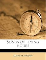 Songs of Flying Hours af Agnes M. Watson