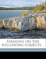 Sermons on the Following Subjects .. Volume 2 af Henry Grove