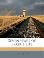 Seven Years of Prairie Life af James P. Price