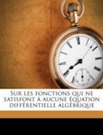 Sur Les Fonctions Qui Ne Satisfont a Aucune Equation Differentielle Algebrique af Hakon Grnwall, Hakon Gronwall